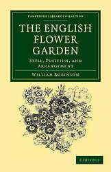 The English Flower Garden Style Position And Arrangement By William Robinson