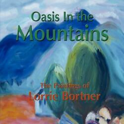 Oasis In The Mountains The Paintings Of Lorrie Bortner By Lorrie Bortner Engli