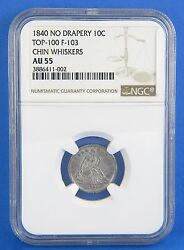 1840 Seated Dime Ngc Au55 No Drapery Chin Whiskers Certified