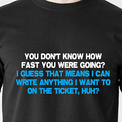 You Dont Know How Fast Youand039re Going. I Can Right Anything Police Funny T-shirt