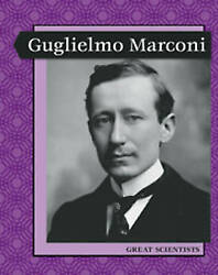 Guglielmo Marconi Levelled Biographies Great Scientists By Malam John