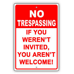 No Trespassing If You Werenand039t Invited You Arenand039t Welcome Novelty Aluminum Sign