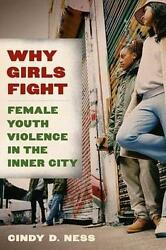 Why Girls Fight Female Youth Violence In The Inner City By Ness, Cindy D.