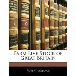 Farm Live Stock Of Great Britain By Wallace Robert