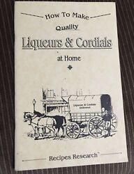 How To Make Quality Liqueurs And Cordials At Home By Brent Huesers Rare New 1994
