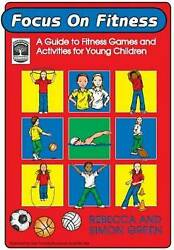 Focus On Fitness A Guide To Fitness Games And Activities For Young Children By