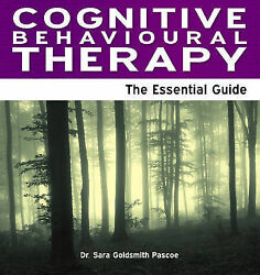 Cognitive Behavioural Therapy The Essential Guide By Pascoe Dr. Sara