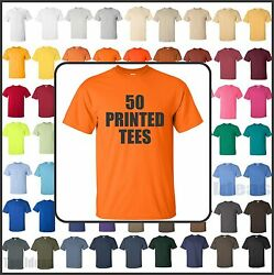 50 Printed Tees - Front And Back - One Color Print - 100 Cotton Gildan Tees