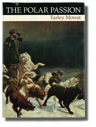Farley Mowat  Polar Passion The Quest for the North Pole with Selections 1st ed