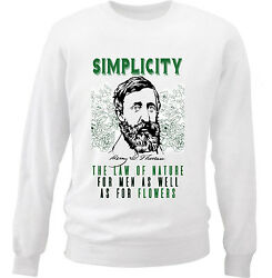 HENRY DAVID THOREAU SIMPLICITY QUOTE - NEW WHITE COTTON SWEATSHIRT $32.60