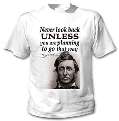 HENRY DAVID THOREAU NEVER LOOK BACK QUOTE - NEW COTTON WHITE TSHIRT $20.86
