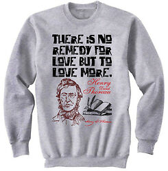 HENRY THOREAU REMEDY FOR LOVE QUOTE - NEW COTTON GREY SWEATSHIRT