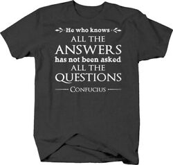 He who knows all the answers… Confucius quote philosophy T-shirt for men women