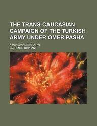 The Trans-caucasian Campaign Of The Turkish Army Under Omer Pasha A Personal N