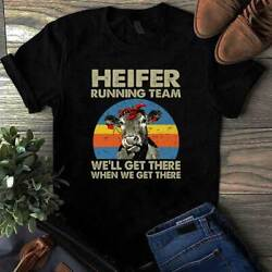 Heifer Running Team Weand039ll Get There When We Get There Heifer Tshirt