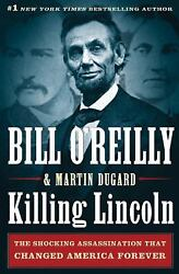 Killing Lincoln The Shocking Assassination That Changed America Forever 1st New