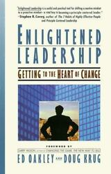 Enlightened Leadership: Getting to the Heart of Change Ed Oakley Used $4.39