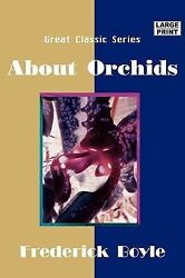 About Orchids Large Print By Frederick Boyle