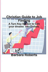 Christian Guide To Job Finding A Turn Key System To Turn Your Dreams Into Doll
