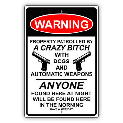 Warning Property Patrolled By A Crazy Bitch Safety Novelty Aluminum Metal Sign