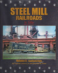 Steel Mill Railroads In Color Vol. 6 Southern Style Tour The Old South New