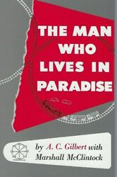 The Man Who Lives In Paradise By A.c. Gilbert American Flyer Autobio, New Book