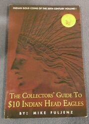 The Collectors' Guide To 10 Indian Head Eagles, 2007 - Mike Fuljenz