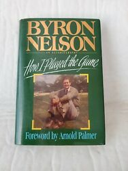 How I Played The Game - Byron Nelson - Signed Inscribed 1st/1st Hc/dj 1993