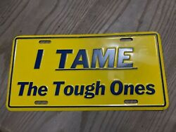 Vintage I Tame The Tough Ones Front Booster License Plate