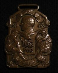 Rare Wwi Woodrow Wilson War For Peace Watch Fob Medal Antique Vintage Ww1