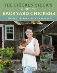 The Chicken Chick#x27;s Guide to Backyard Chickens: Simple Steps for Healthy Happy