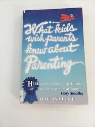 What Kids Wish Parents Knew About Parenting - Joe White Paperback 1991