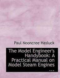 The Model Engineer's Handybook A Practical Manual On Model Steam Engines By Ha