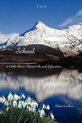 School A Little Story About Life And Education By Leclerc Alain