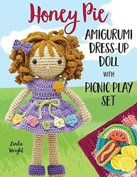 Honey Pie Amigurumi Dress-up Doll With Picnic Play Set Crochet Patterns For