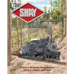 The Shay Locomotive An Illustrated History - Just Published 9/2021 New Book