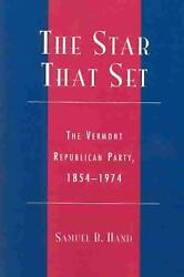 The Star That Set The Vermont Republican Party 1854-1974 By Samuel B. Hand En