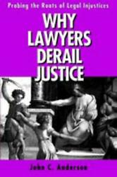 Why Lawyers Derail Justice Probing The Roots Of Legal Injustices By John C. And