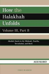 How The Halakhah Unfolds Volume Iii, Part B By Jacob Neusner English Paperbac
