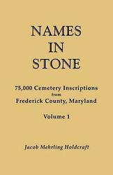 Names In Stone. 75,000 Cemetery Inscriptions From Frederick County, Maryland. Vo