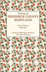 History Of Frederick County, Maryland. In Two Volumes. Volume I By Folger Mckins