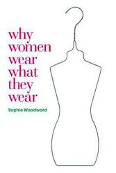 Why Women Wear What They Wear By Sophie Woodward English Paperback Book Free S