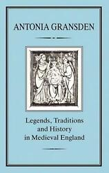 Legends, Tradition And History In Medieval England By Antonia Gransden English