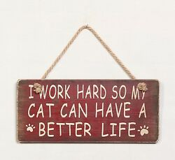 quot;I Work Hard So My Cat Can Have A Better Lifequot; Wood Funny Pet Sign Wall Decor $15.99