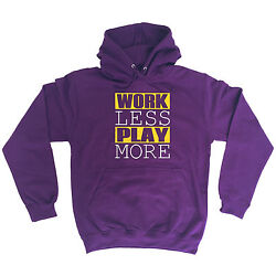 Work Less Play More Hoodie Hoody Birthday Gift Funny Motivational Job Funny
