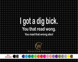 Got Dig Bick Read Wrong Also 6up Funny Vinyl Decal Car Window Die Cut Sticker