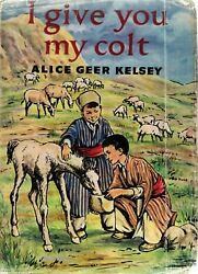 Alice Greer Kelsey I Give You My Colt First Uk Ed 1957 Dw Rare Horse Pony Book