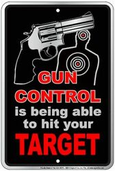 Gun Control Is Being Able To Hit Your Target 8x12 Metal Sign