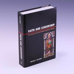 Faith And Leadership The Papacy And The Roman Catholic By Michael P. Riccards