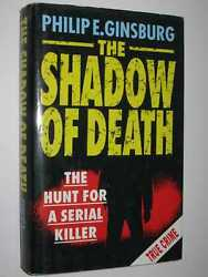 The Shadow of Death: The Hunt for a Serial Killer by PHILIP E. GINSBURG - 1993